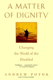 A Matter of Dignity - Changing the World of the Disabled ebook by Andrew Potok