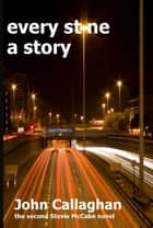 Every Stone A Story ebook by John Callaghan