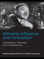 Minority Influence and Innovation - Antecedents, Processes and Consequences ebook by Robin Martin,Miles Hewstone