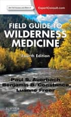 Field Guide to Wilderness Medicine ebook by Paul S. Auerbach