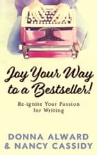 Joy Your Way to a Bestseller! - Re-ignite Your Passion for Writing ebook by Nancy Cassidy, Donna Alward