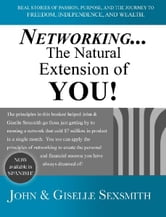 Networking... The Natural Extension of You! ebook by John Sexsmith,Giselle Sexsmith