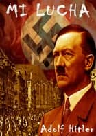 Mi Lucha (Translated) - Lo Libro de Adolf Hitler ebook by Adolf Hitler