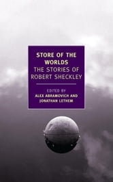 Store of the Worlds - The Stories of Robert Sheckley ebook by Robert Sheckley