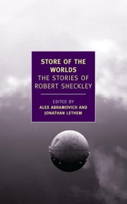 Store of the Worlds - The Stories of Robert Sheckley ebook by Alex Abramovich,Jonathan Lethem,Robert Sheckley