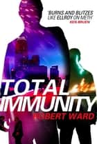 Total Immunity ebook by Robert Ward