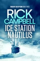 Ice Station Nautilus ebook by Rick Campbell
