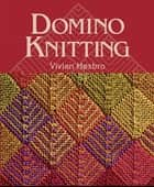 Domino Knitting ebook by Vivian Hoxbro