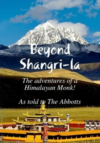 Beyond Shangri-La: The Adventures of a Himalayan Monk ekitaplar by The Abbotts
