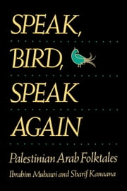 Speak, Bird, Speak Again: Palestinian Arab Folktales ebook by Muhawi, Ibrahim