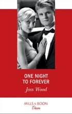One Night To Forever (Mills & Boon Desire) (The Ballantyne Billionaires, Book 4) ebook by Joss Wood