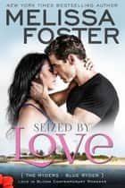 Seized by Love (Love in Bloom: The Ryders) ebook by Melissa Foster