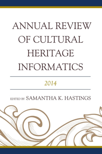 Annual Review of Cultural Heritage Informatics - 2014 ebook by