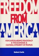 Freedom From America - for safeguarding Democracy and the Economic and Cultural integrity of Peoples ebook by Robert Corfe