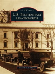U.S. Penitentiary Leavenworth ebook by Kenneth M. LaMaster