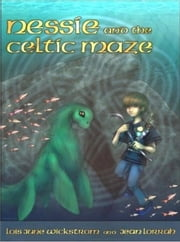 Nessie and the Celtic Maze - Nessie's Grotto, #3 ebook by Lois Wickstrom,Jean Lorrah