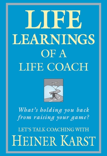 Life Learnings of a Life Coach - What's Holding You Back from Raising Your Game? ebook by Heiner Karst