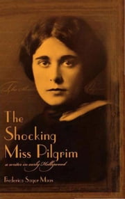 The Shocking Miss Pilgrim - A Writer in Early Hollywood ebook by Frederica Sagor Maas