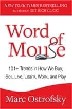 Word of Mouse - 101+ Trends in How We Buy, Sell, Live, Learn, Work, and Play ebook by Marc Ostrofsky