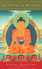 The Future Of Buddhism ebook by Sogyal Rinpoche