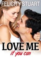 Love me (if you can) - vol. 5 ebook by Felicity Stuart