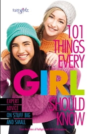 101 Things Every Girl Should Know - Expert Advice on Stuff Big and Small ebook by From the Editors of Faithgirlz!