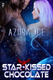 Star-Kissed Chocolate ebook by Azura Ice