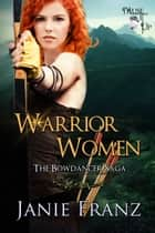 Warrior Women - The Bowdancer Saga ebook by Janie Franz
