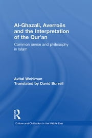 Al-Ghazali, Averroes and the Interpretation of the Qur'an - Common Sense and Philosophy in Islam ebook by Avital Wohlman