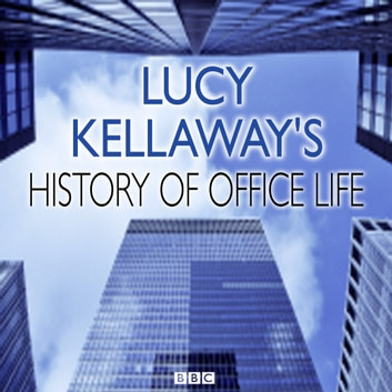 Lucy Kellaway's History of Office Life audiobook by Somethin' Else