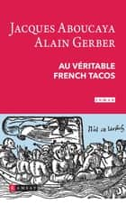 Au véritable french tacos ebook by Alain Gerber, Jacques Aboucaya