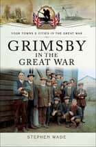 Grimsby in the Great War ebook by