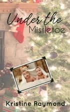 Under the Mistletoe - Celebration, #3 ebook by Kristine Raymond
