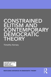 Constrained Elitism and Contemporary Democratic Theory ebook by Timothy Kersey