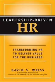 Leadership-Driven HR: Transforming HR to Deliver Value for the Business ebook by Weiss, David S.