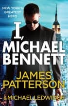 I, Michael Bennett - (Michael Bennett 5) ebook by James Patterson