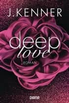 Deep Love (1) - Roman ebook by J. Kenner, Emma Ohlsen