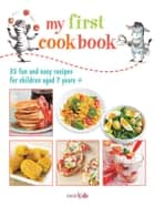 My First Cookbook - 35 fun and easy recipes for children aged 7 years + ebook by CICO Books