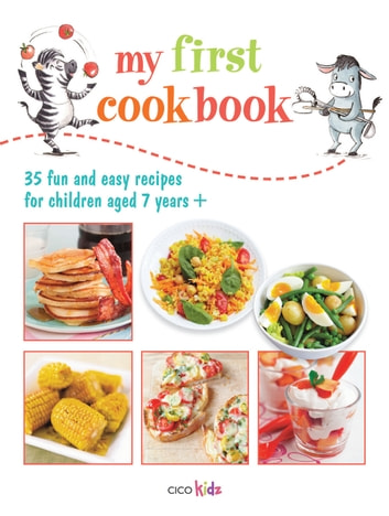 My First Cookbook - 35 fun and easy recipes for children aged 7 years + ebook by