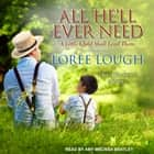 All He'll Ever Need audiobook by Loree Lough