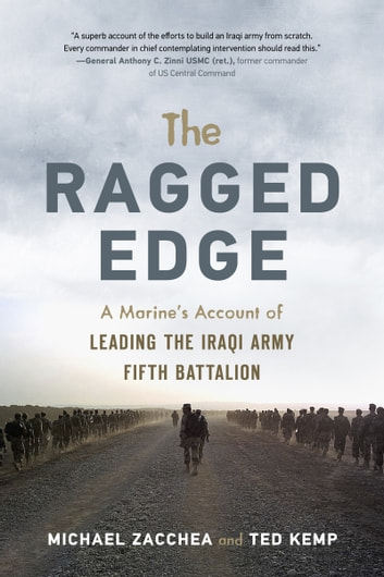Ragged Edge - A US Marine's Account of Leading the Iraqi Army Fifth Battalion ebook by Michael Zacchea,Ted Kemp,Paul Eaton