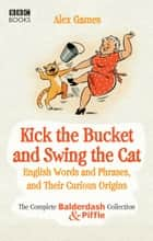 Kick the Bucket and Swing the Cat ebook by Alex Games
