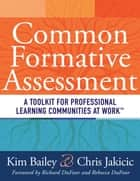 Common Formative Assessment - A Toolkit for Professional Learning Communities at Work ebook by Kim Bailey, Chris Jakicic