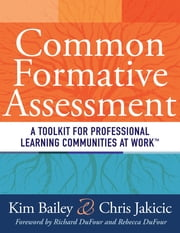 Common Formative Assessment - A Toolkit for Professional Learning Communities at Work ebook by Kim Bailey,Chris Jakicic