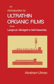 An Introduction to Ultrathin Organic Films: From Langmuir--Blodgett to Self--Assembly ebook by Ulman, Abraham