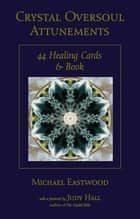Crystal Oversoul Attunements - 44 Healing Cards and Book ebook by Michael Eastwood, Judy Hall