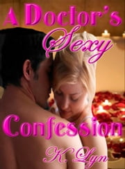 A Doctor's Sexy Confession ebook by K. Lyn