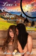 Love's Eternal Hope ebook by Amber Dawn Bell
