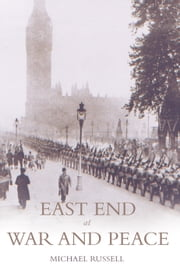 East End at War and Peace ebook by Michael Russell