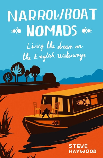 Narrowboat Nomads: Living the Dream on the English Waterways ebook by Steve Haywood